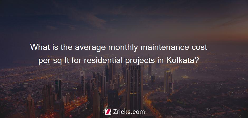 What is the average monthly maintenance cost per sq ft for residential projects in Kolkata?