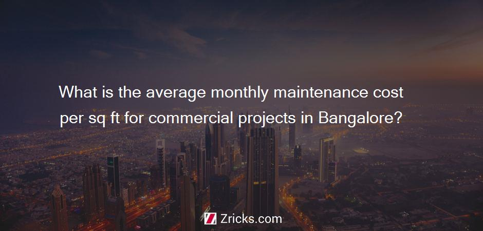 What is the average monthly maintenance cost per sq ft for commercial projects in Bangalore?
