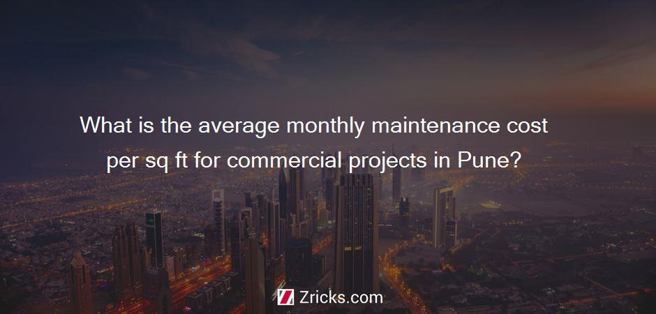 What is the average monthly maintenance cost per sq ft for commercial projects in Pune?