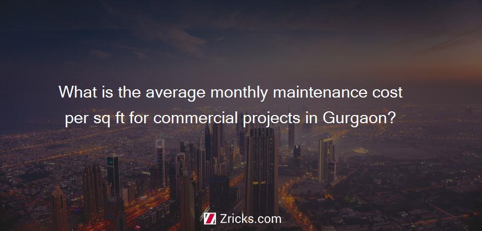 What is the average monthly maintenance cost per sq ft for commercial projects in Gurgaon?