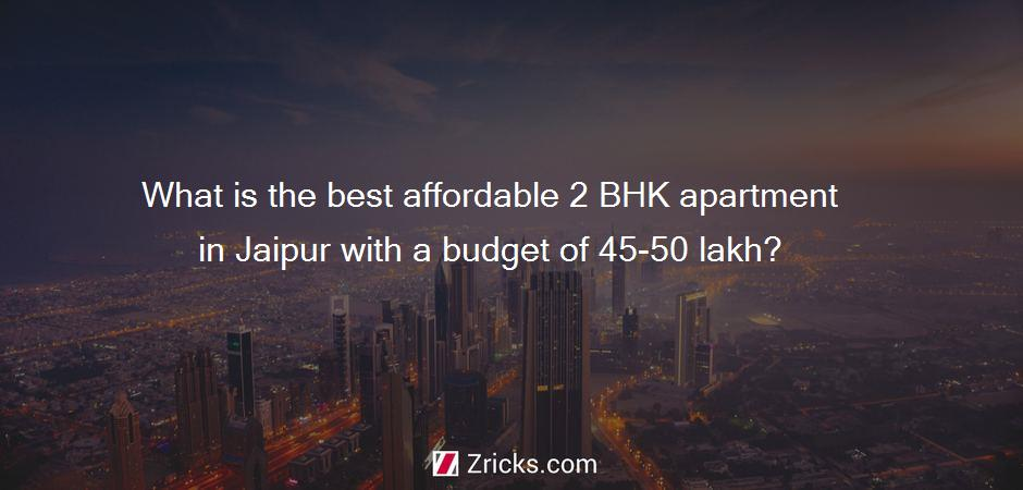 What is the best affordable 2 BHK apartment in Jaipur with a budget of 45-50 lakh?