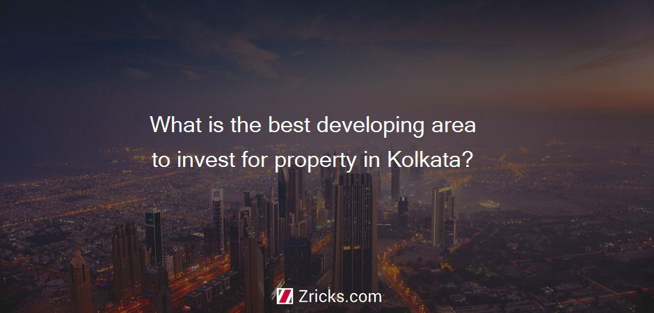 What is the best developing area to invest for property in Kolkata?