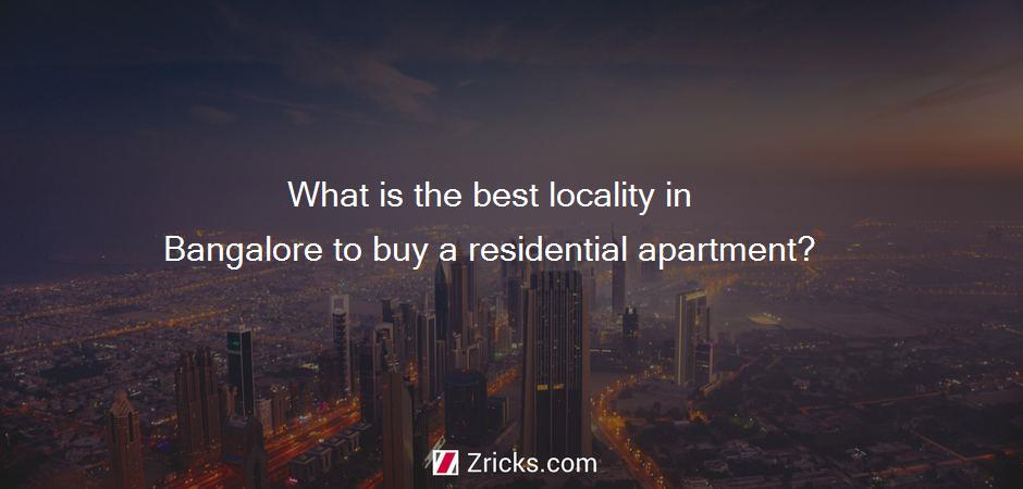 What is the best locality in Bangalore to buy a residential apartment?
