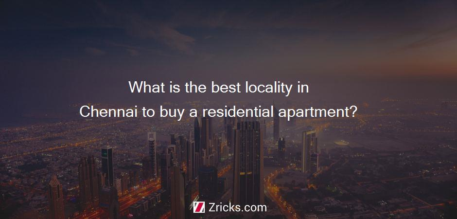 What is the best locality in Chennai to buy a residential apartment?