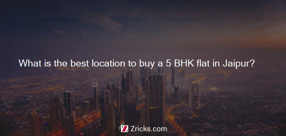 What is the best location to buy a 5 BHK flat in Jaipur?