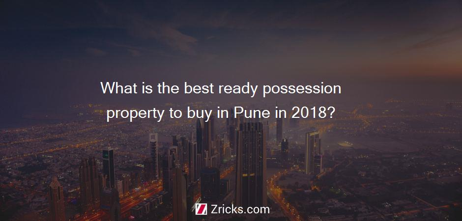 What is the best ready possession property to buy in Pune in 2018?