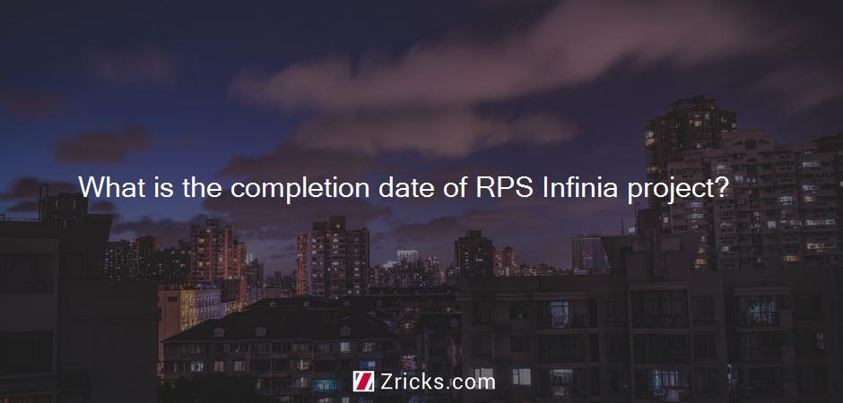 What is the completion date of RPS Infinia project?