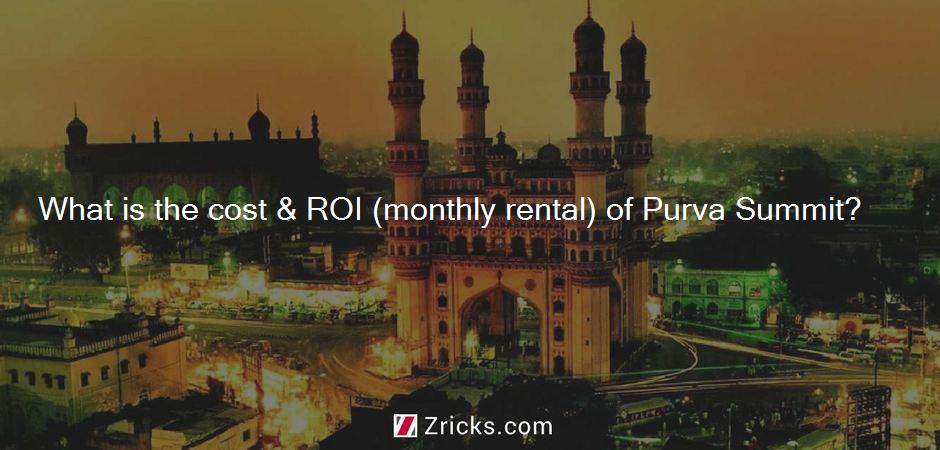 What is the cost & ROI (monthly rental) of Purva Summit?