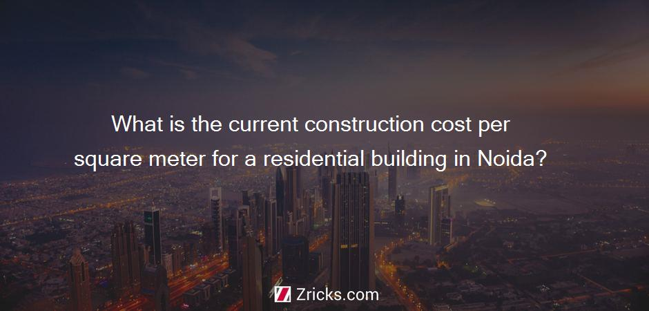 What is the current construction cost per square meter for a residential building in Noida?