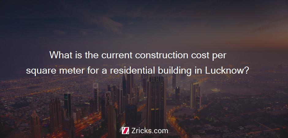 What is the current construction cost per square meter for a residential building in Lucknow?