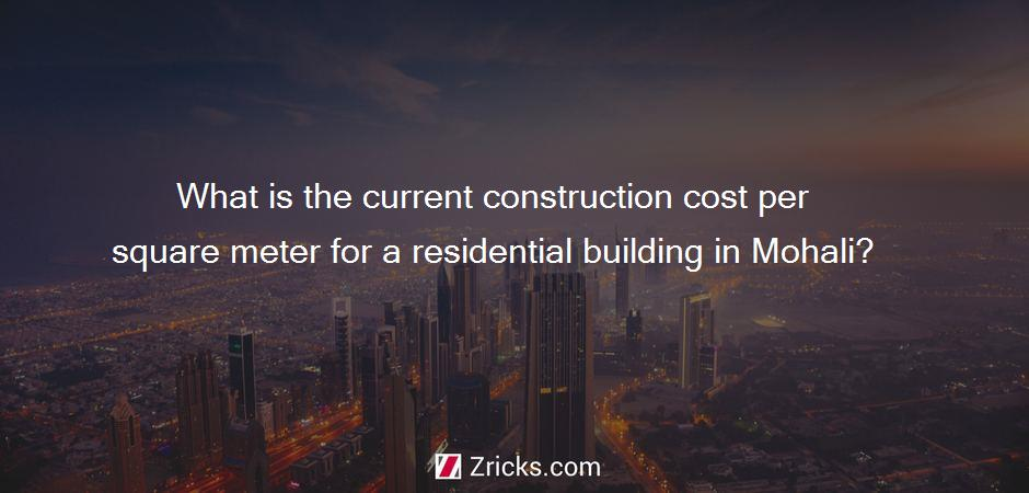 What is the current construction cost per square meter for a residential building in Mohali?