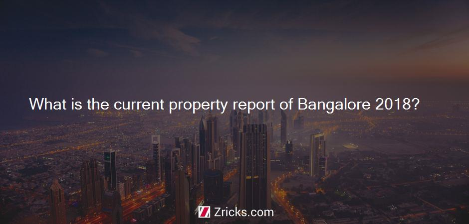 What is the current property report of Bangalore 2018?
