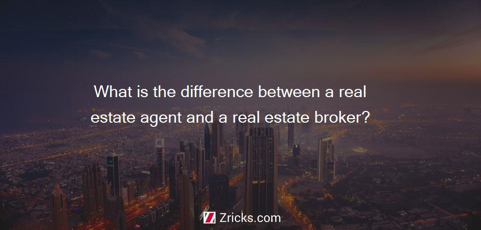 What is the difference between a real estate agent and a real estate broker?
