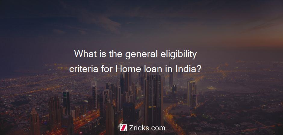What is the general eligibility criteria for Home loan in India?
