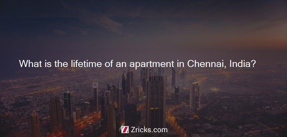 What is the lifetime of an apartment in Chennai, India?