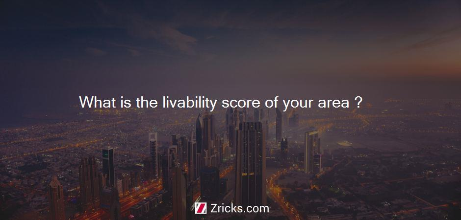 What is the livability score of your area ?