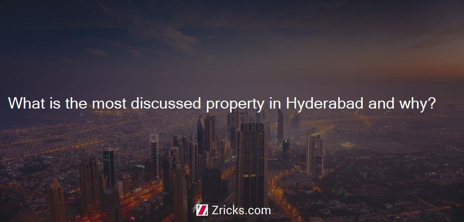 What is the most discussed property in Hyderabad and why?