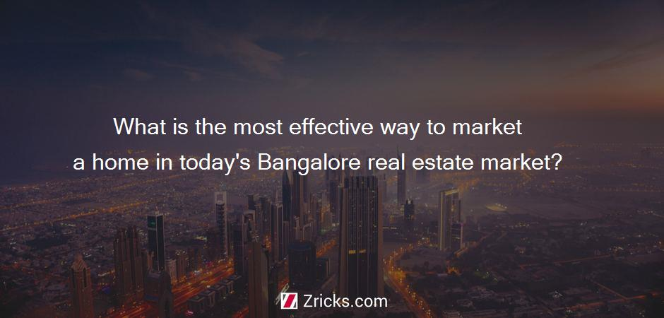 What is the most effective way to market a home in today's Bangalore real estate market?