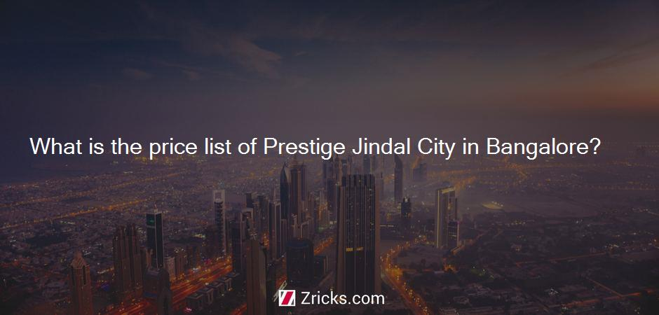 What is the price list of Prestige Jindal City in Bangalore?