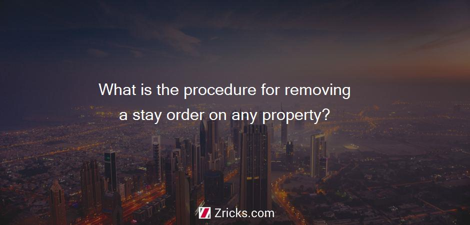 What is the procedure for removing a stay order on any property?