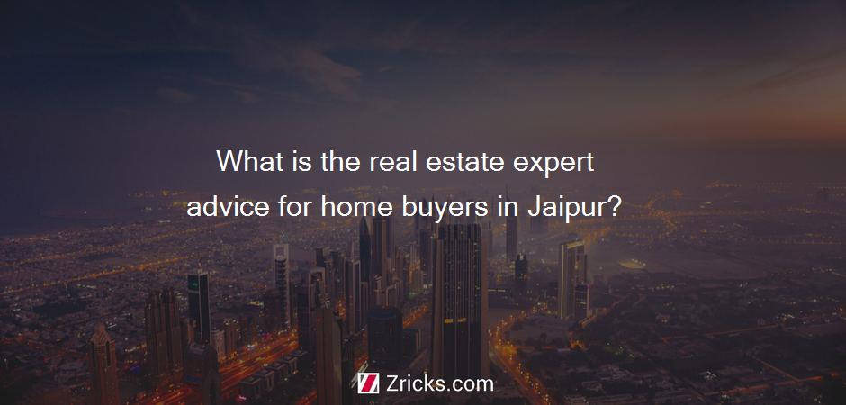 What is the real estate expert advice for home buyers in Jaipur?
