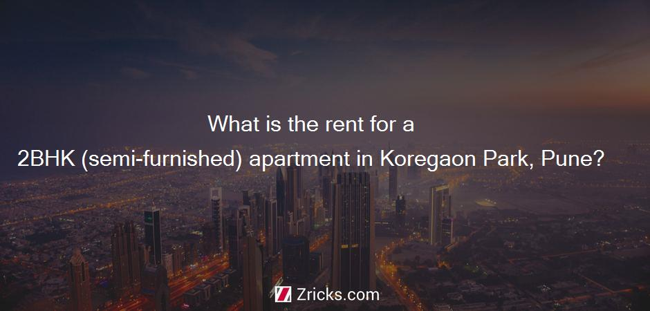 What is the rent for a 2BHK (semi-furnished) apartment in Koregaon Park, Pune?