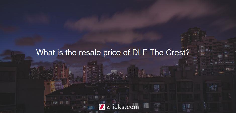 What is the resale price of DLF The Crest?