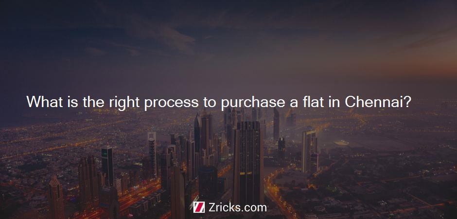 What is the right process to purchase a flat in Chennai?