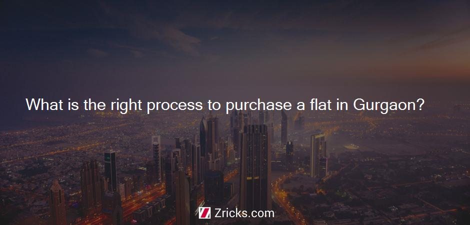 What is the right process to purchase a flat in Gurgaon?