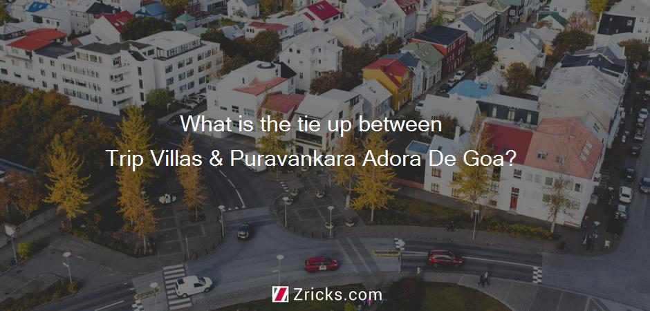 What is the tie up between Trip Villas & Puravankara Adora De Goa?