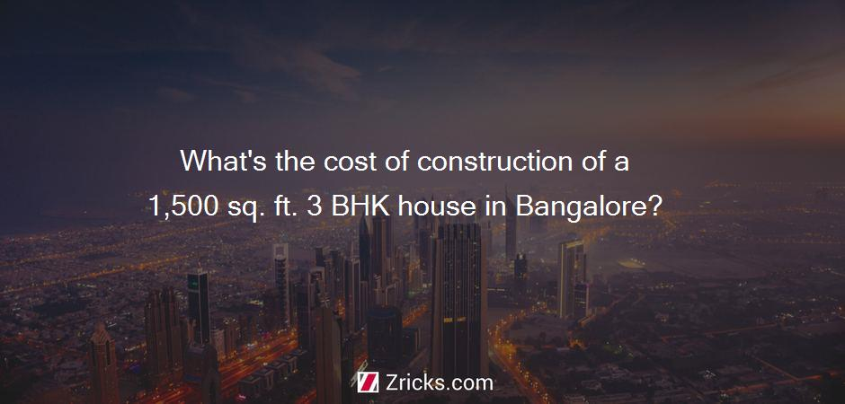 What's the cost of construction of a 1,500 sq. ft. 3 BHK house in Bangalore?