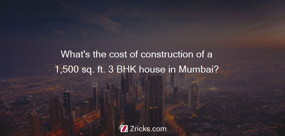 What's the cost of construction of a 1,500 sq. ft. 3 BHK house in Mumbai?