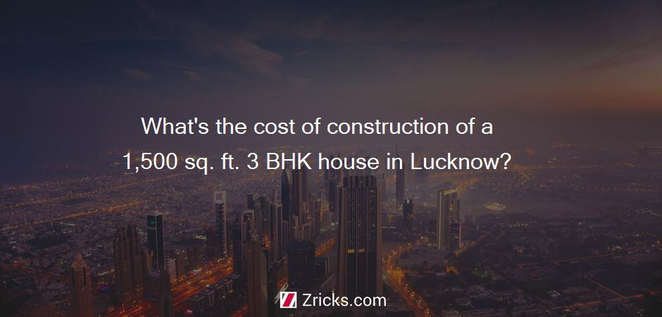 What's the cost of construction of a 1,500 sq. ft. 3 BHK house in Lucknow?
