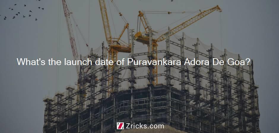 What's the launch date of Puravankara Adora De Goa?