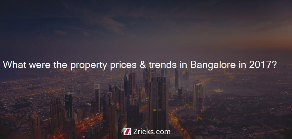 What were the property prices & trends in Bangalore in 2017?