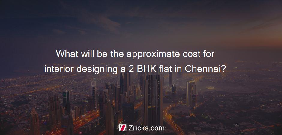 What will be the approximate cost for interior designing a 2 BHK flat in Chennai?