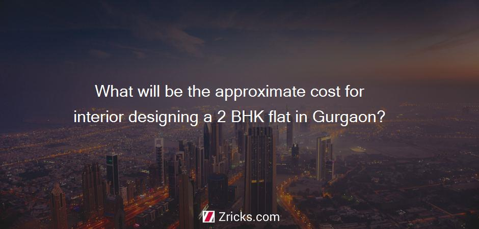 What will be the approximate cost for interior designing a 2 BHK flat in Gurgaon?