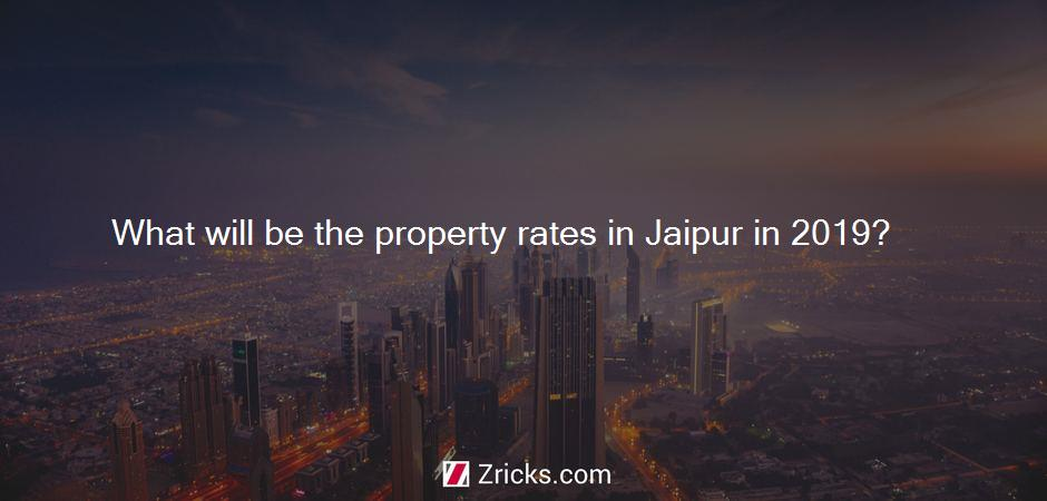 What will be the property rates in Jaipur in 2019?