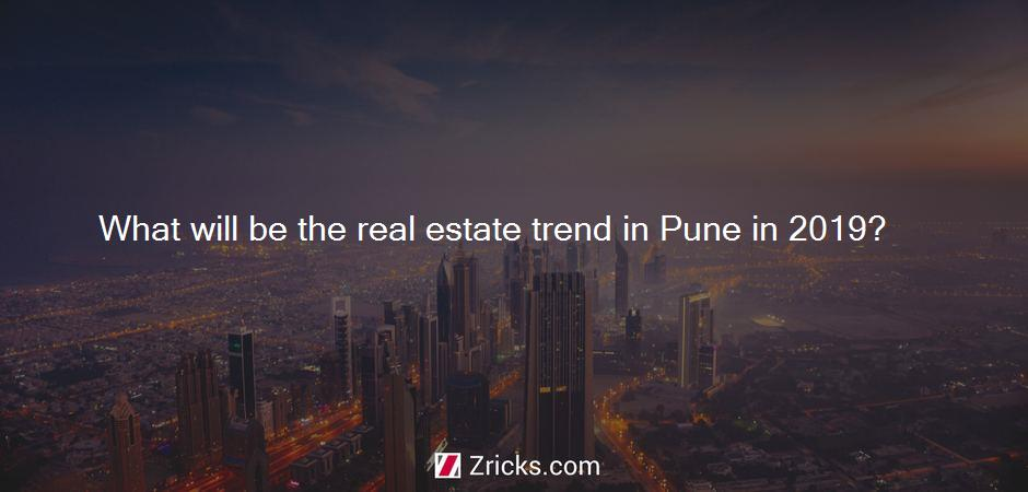 What will be the real estate trend in Pune in 2019?