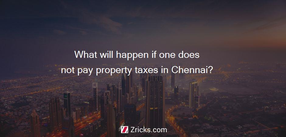 What will happen if one does not pay property taxes in Chennai?
