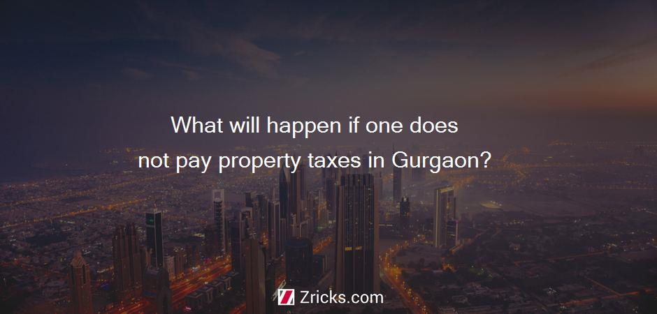 What will happen if one does not pay property taxes in Gurgaon?