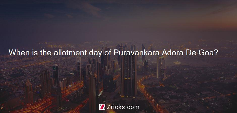 When is the allotment day of Puravankara Adora De Goa?