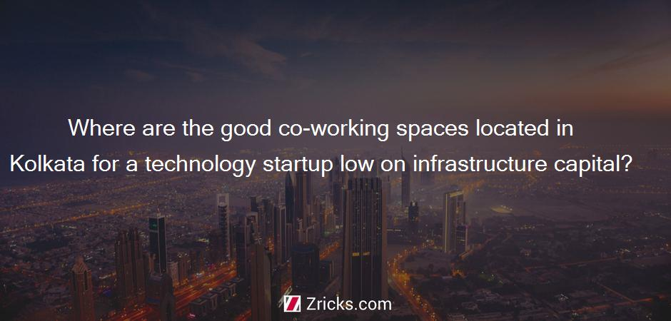 Where are the good co-working spaces located in Kolkata for a technology startup low on infrastructure capital?