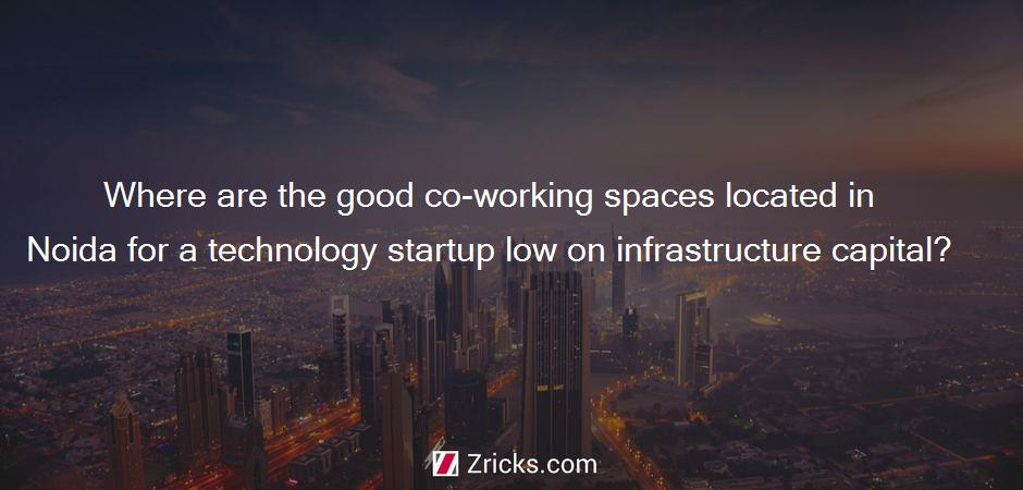 Where are the good co-working spaces located in Noida for a technology startup low on infrastructure capital?