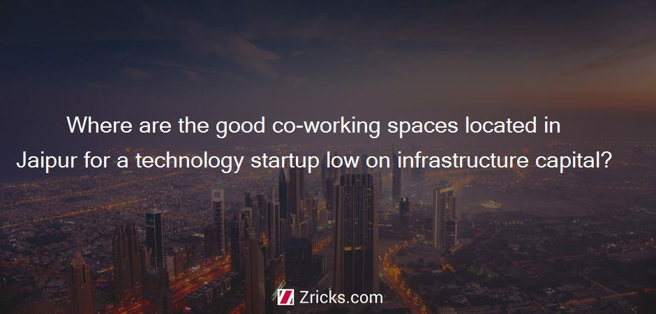 Where are the good co-working spaces located in Jaipur for a technology startup low on infrastructure capital?