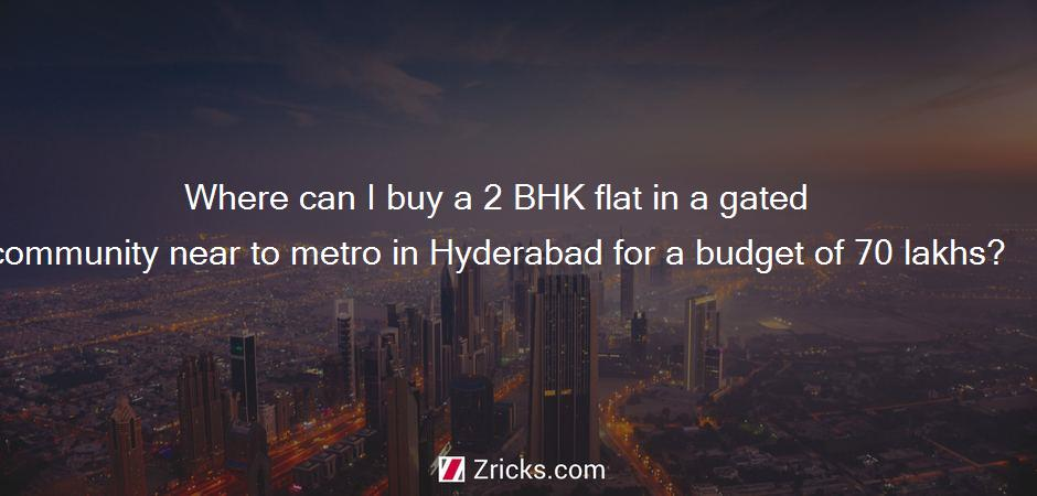 Where can I buy a 2 BHK flat in a gated community near to metro in Hyderabad for a budget of 70 lakhs?