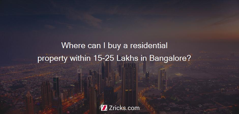 Where can I buy a residential property within 15-25 Lakhs in Bangalore?