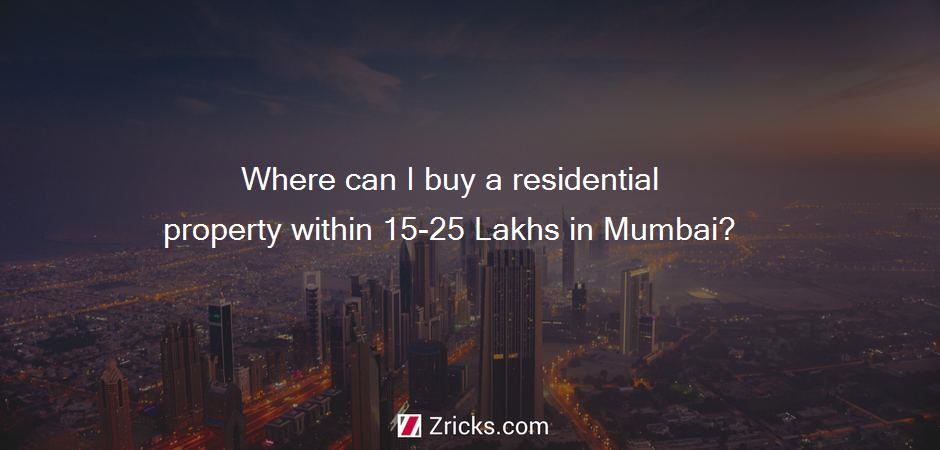 Where can I buy a residential property within 15-25 Lakhs in Mumbai?
