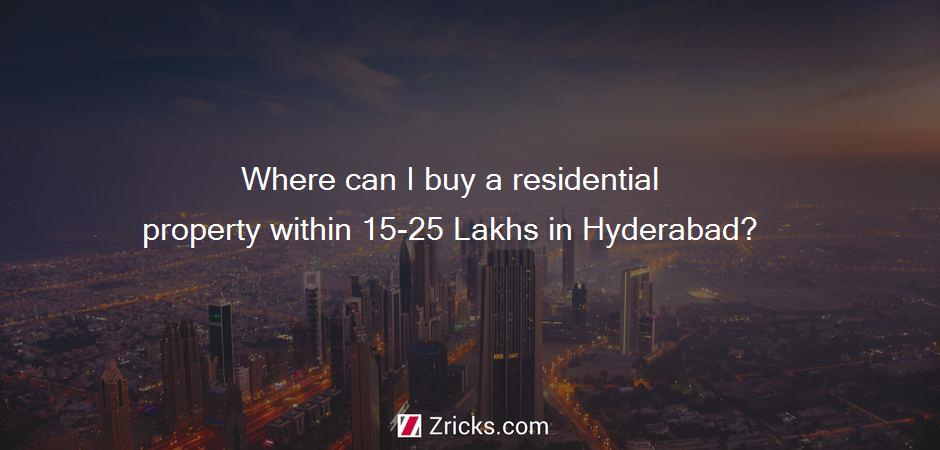 Where can I buy a residential property within 15-25 Lakhs in Hyderabad?