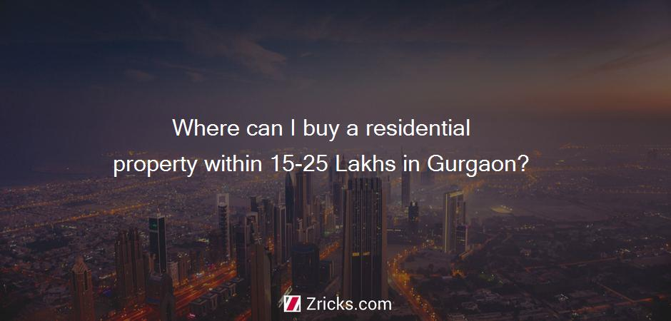 Where can I buy a residential property within 15-25 Lakhs in Gurgaon?